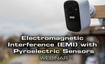 Electromagnetic Interference (EMI) with Pyroelectric Sensors Webinar